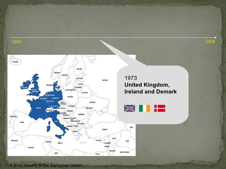 1973 United Kingdom,  Ireland and Demark I. A Brief History of the European Union 1950 2008