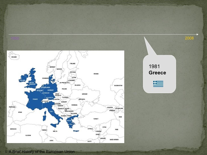 1981 Greece I. A Brief History of the European Union 1950 2008