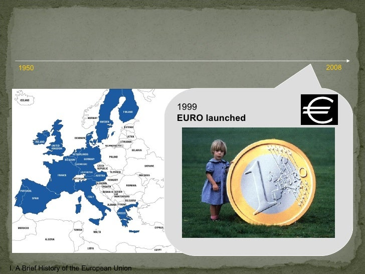 1999 EURO launched I. A Brief History of the European Union 1950 2008
