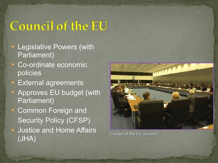 <ul><li>Legislative Powers (with Parliament) </li></ul><ul><li>Co-ordinate economic policies  </li></ul><ul><li>External a...