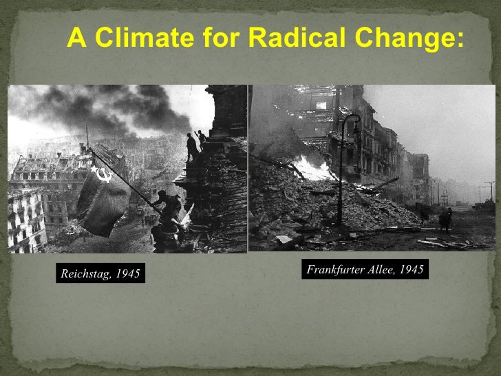 Reichstag, 1945 Frankfurter Allee, 1945 A Climate for Radical Change: