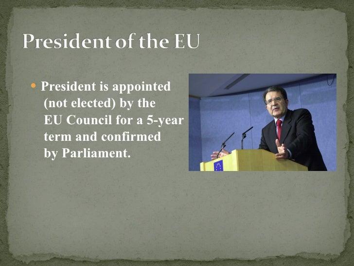 <ul><li>President is appointed  </li></ul><ul><li>(not elected) by the  </li></ul><ul><li>EU Council for a 5-year  </li></...