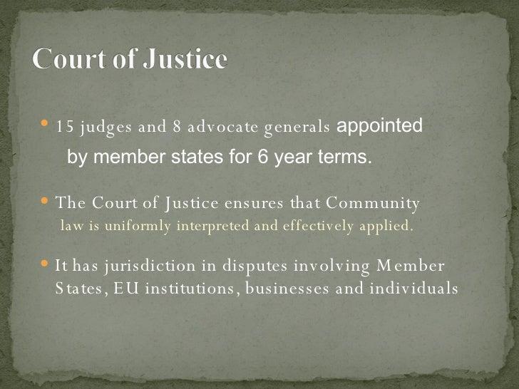 <ul><li>15 judges and 8 advocate generals  appointed </li></ul><ul><li>by member states for 6 year terms.  </li></ul><ul><...