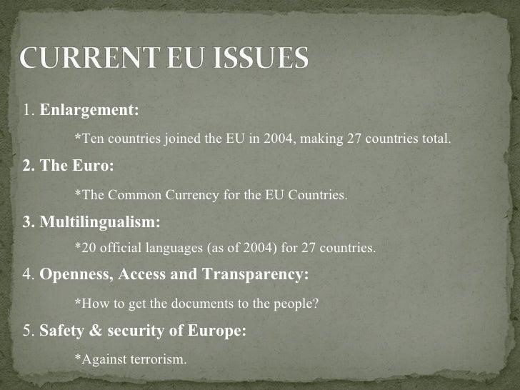 <ul><li>1.  Enlargement:  </li></ul><ul><li>* Ten countries joined the EU in 2004, making 27 countries total. </li></ul><u...