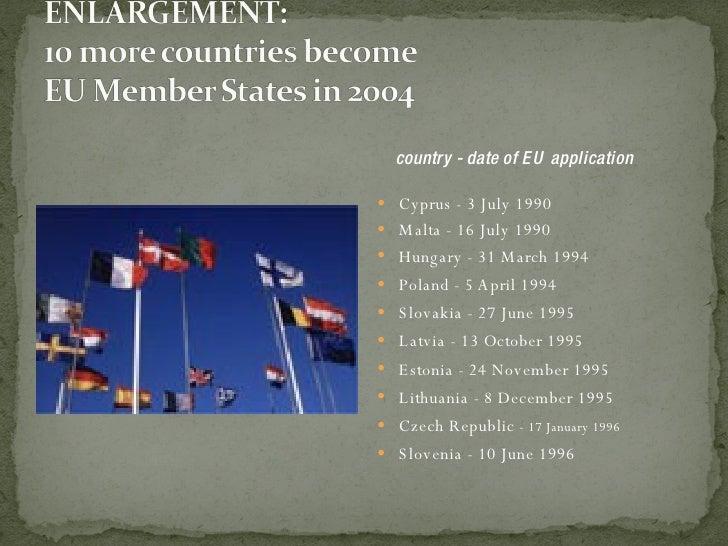 <ul><li>country - date of EU application </li></ul><ul><li>Cyprus - 3 July 1990 </li></ul><ul><li>Malta - 16 July 1990 </l...