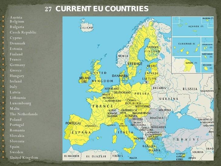 <ul><li>27  CURRENT EU COUNTRIES </li></ul><ul><li>Austria </li></ul><ul><li>Belgium </li></ul><ul><li>Bulgaria </li></ul>...