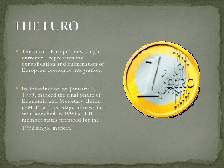 <ul><li>The euro – Europe's new single currency - represents the consolidation and culmination of European economic integr...