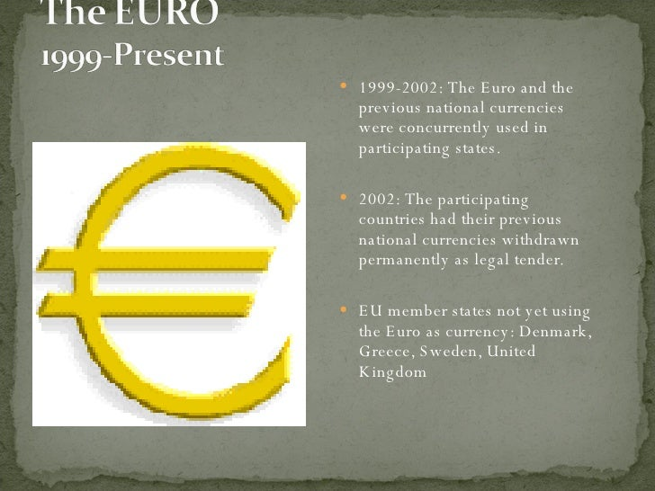 <ul><li>1999-2002: The Euro and the previous national currencies were concurrently used in participating states.  </li></u...