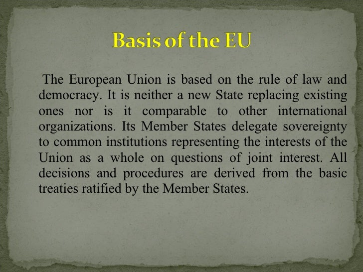 <ul><li>The European Union is based on the rule of law and democracy. It is neither a new State replacing existing ones no...