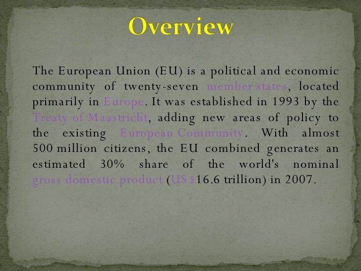 <ul><li>The European Union (EU) is a political and economic community of twenty-seven  member states , located primarily i...