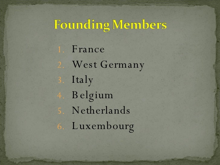 <ul><li>France  </li></ul><ul><li>West Germany  </li></ul><ul><li>Italy </li></ul><ul><li>Belgium  </li></ul><ul><li>Nethe...