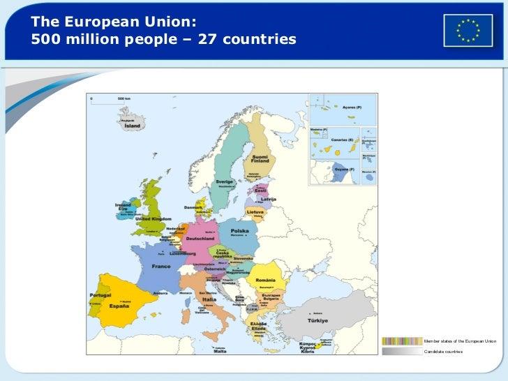 The European Union:  500 million people  –  27 countries Member states of the European Union Candidate countries