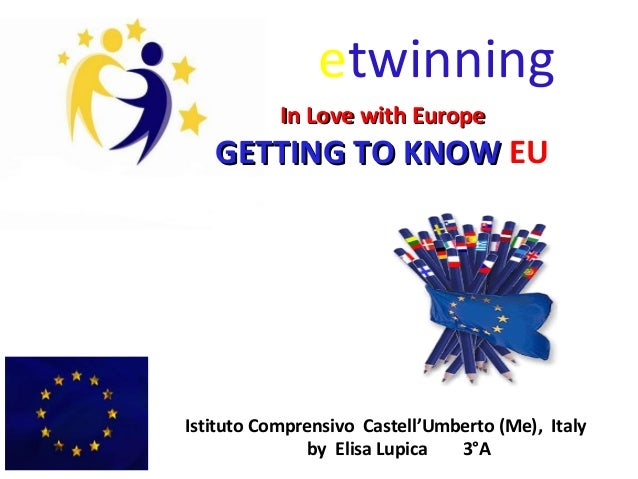 etwinning In Love with EuropeIn Love with Europe GETTING TO KNOWGETTING TO KNOW EU Istituto Comprensivo Castell'Umberto (M...