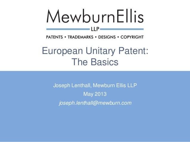 European Unitary Patent:The BasicsJoseph Lenthall, Mewburn Ellis LLPMay 2013joseph.lenthall@mewburn.com