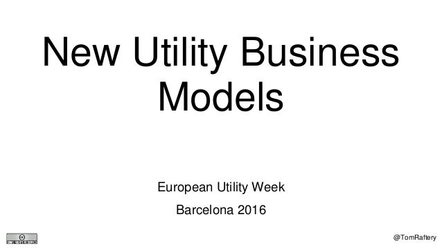 New Utility Business Models European Utility Week Barcelona 2016 @TomRaftery
