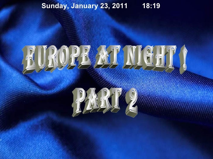 europe at night ! part 2 Sunday, January 23, 2011 18:19