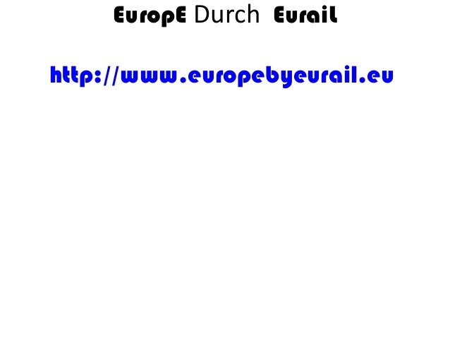 EuropE Durch EuraiL http://www.europebyeurail.eu
