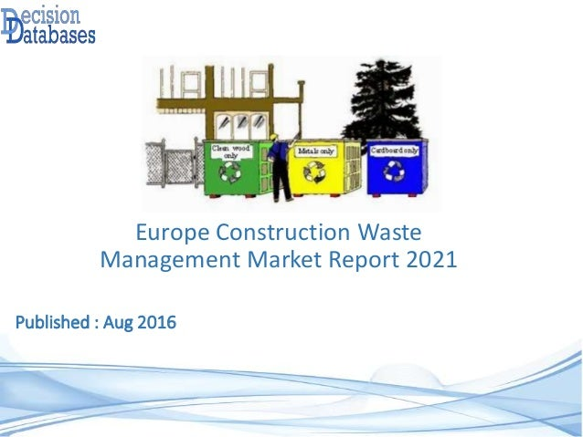 Published : Aug 2016 Europe Construction Waste Management Market Report 2021