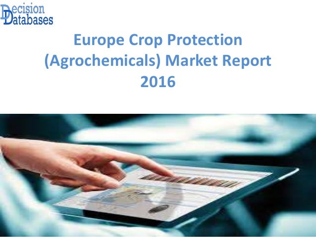 Europe Crop Protection (Agrochemicals) Market Report 2016