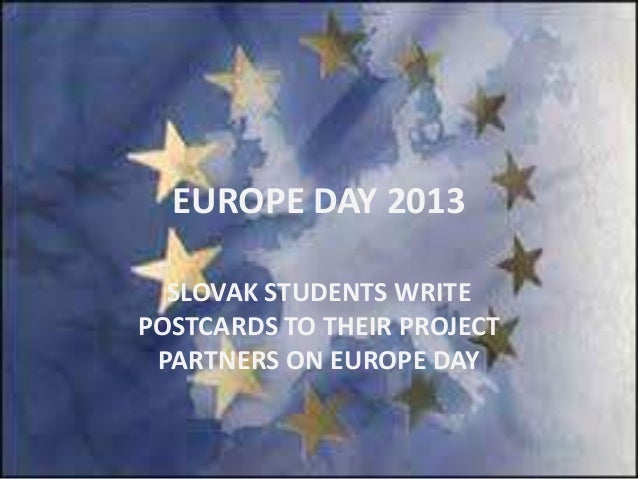 EUROPE DAY 2013SLOVAK STUDENTS WRITEPOSTCARDS TO THEIR PROJECTPARTNERS ON EUROPE DAY