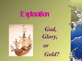 God gold glory exploration