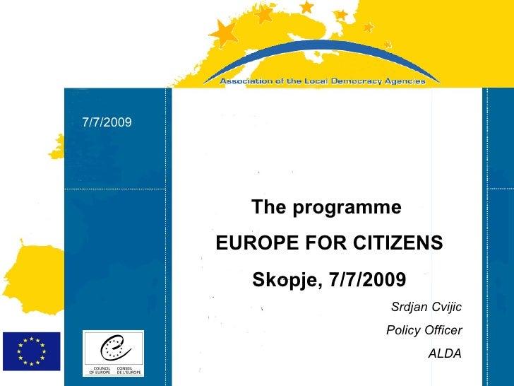 Strasbourg   7/7/2009 Strasbourg 31/07/07 05/06/07                  The programme              EUROPE FOR CITIZENS        ...