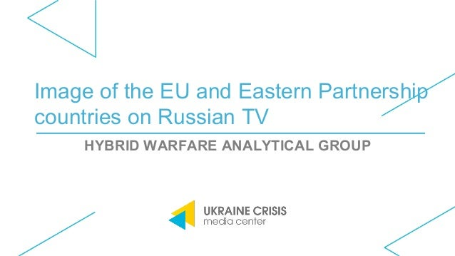 Image of the EU and Eastern Partnership countries on Russian TV HYBRID WARFARE ANALYTICAL GROUP