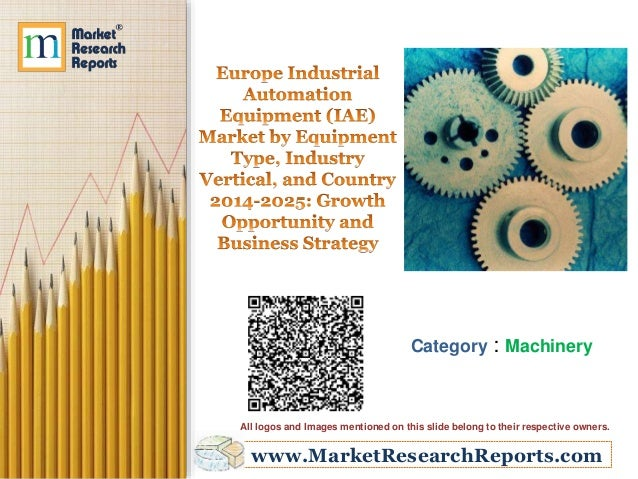 www.MarketResearchReports.com Category : Machinery All logos and Images mentioned on this slide belong to their respective...