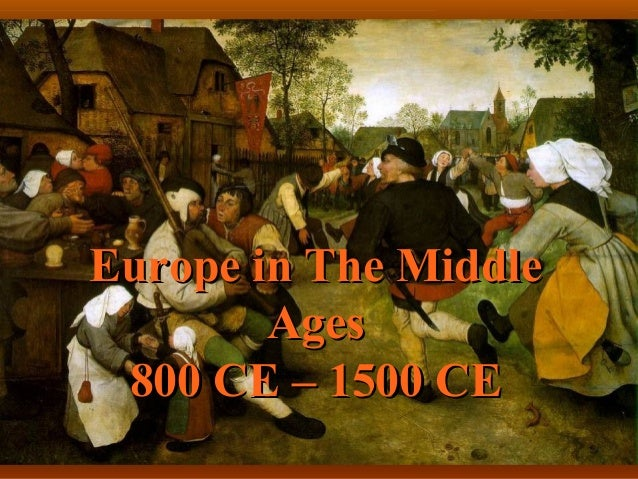 Europe in The Middle        Ages 800 CE – 1500 CE