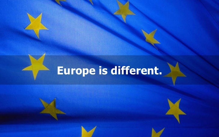 Europe is different.we are social