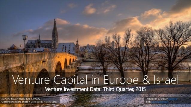 Venture Capital in Europe & Israel Venture Investment Data: Third Quarter, 2015 Prepared by Gil Dibner @gdibner blog: yank...