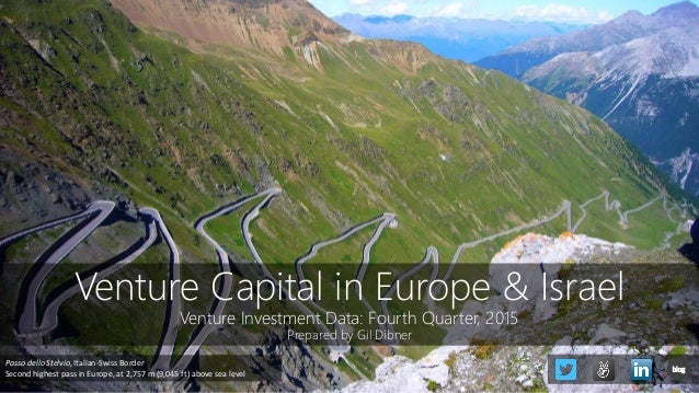 Venture Capital in Europe & Israel Venture Investment Data: Fourth Quarter, 2015 Prepared by Gil Dibner Passo dello Stelvi...