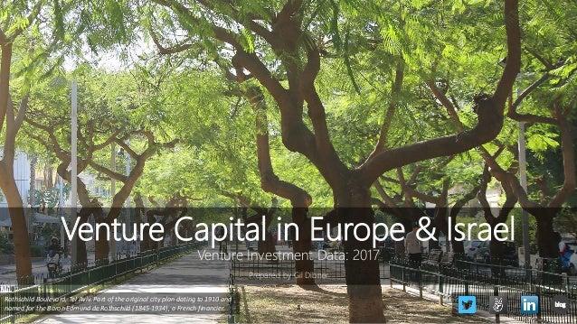 Venture Capital in Europe & Israel Venture Investment Data: 2017 Prepared by Gil Dibner Rothschild Boulevard, Tel Aviv. Pa...