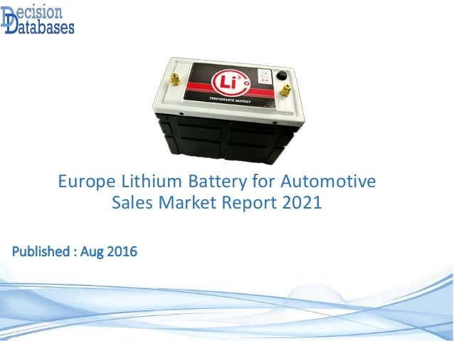 Published : Aug 2016 Europe Lithium Battery for Automotive Sales Market Report 2021