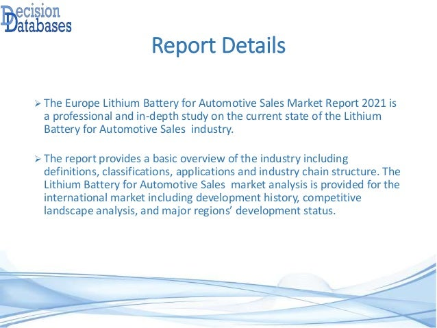 Report Details  The Europe Lithium Battery for Automotive Sales Market Report 2021 is a professional and in-depth study o...