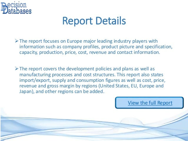 Report Details The report focuses on Europe major leading industry players with information such as company profiles, pro...