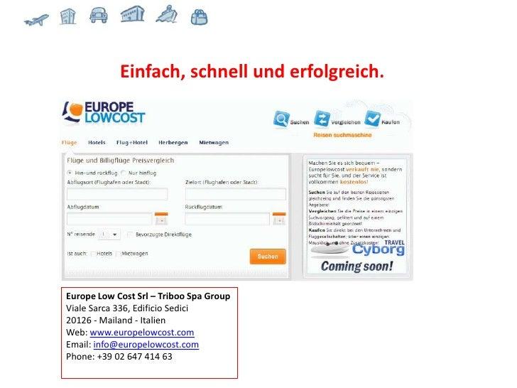 Einfach, schnell und erfolgreich.     Europe Low Cost Srl – Triboo Spa Group Viale Sarca 336, Edificio Sedici 20126 - Mail...