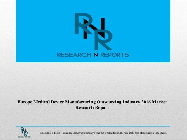"""Europe Medical Device Manufacturing Outsourcing Industry 2016 Market Research Report """"Knowledge is Power"""" as we all have k..."""