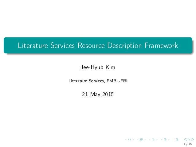 Literature Services Resource Description Framework Jee-Hyub Kim Literature Services, EMBL-EBI 21 May 2015 1 / 15