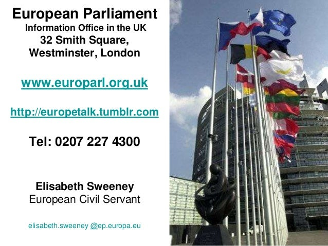 European Parliament  Information Office in the UK    32 Smith Square,   Westminster, London  www.europarl.org.ukhttp://eur...