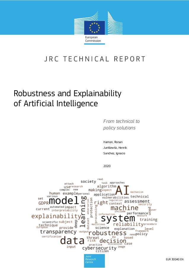 Robustness and Explainability of Artificial Intelligence From technical to policy solutions Hamon, Ronan Junklewitz, Henri...