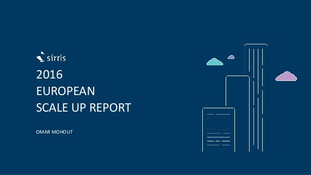 2016 EUROPEAN SCALE UP REPORT OMAR MOHOUT