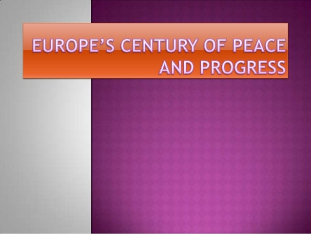  (1815-1914) – the century before World War, was an interlude of peace and progress in world history.  This century saw ...