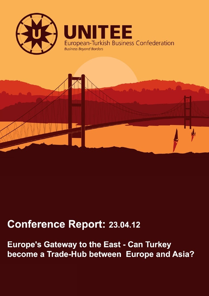 "The European-Turkish Business Confederation (UNITEE) organised a conference entitled""Europe's Gateway to the East: Can Tur..."