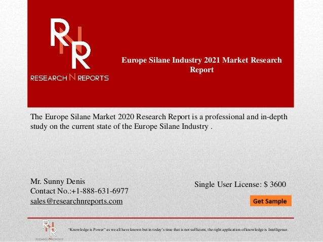 Europe Silane Industry 2021 Market Research Report Mr. Sunny Denis Contact No.:+1-888-631-6977 sales@researchnreports.com ...