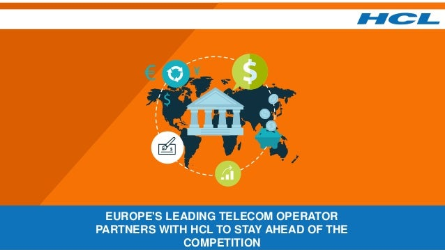EUROPE'S LEADING TELECOM OPERATOR PARTNERS WITH HCL TO STAY AHEAD OF THE COMPETITION