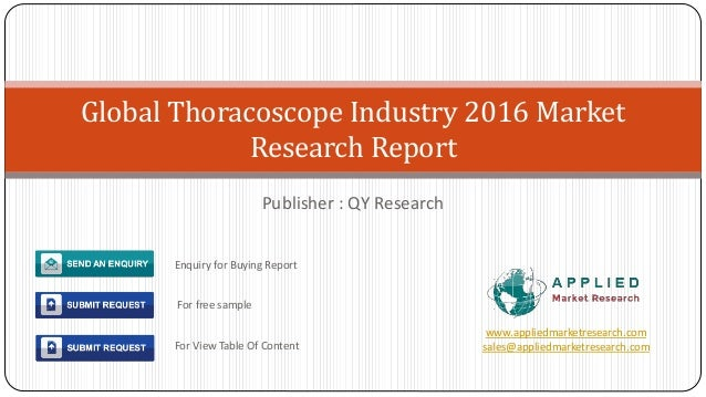 Publisher : QY Research Global Thoracoscope Industry 2016 Market Research Report www.appliedmarketresearch.com sales@appli...