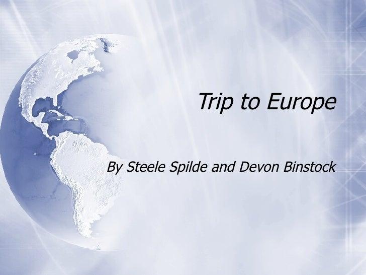 Trip to Europe By Steele Spilde and Devon Binstock