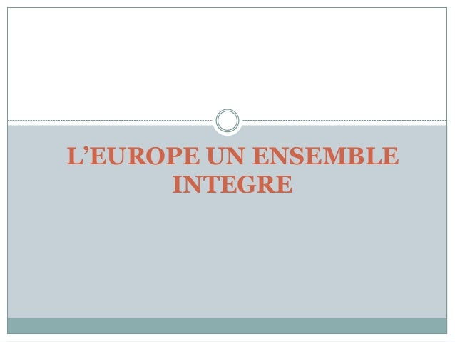 L'EUROPE UN ENSEMBLE INTEGRE