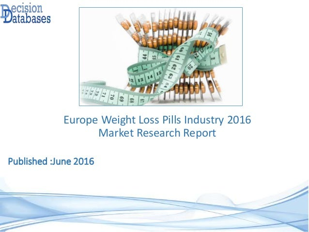 Published :June 2016 Europe Weight Loss Pills Industry 2016 Market Research Report